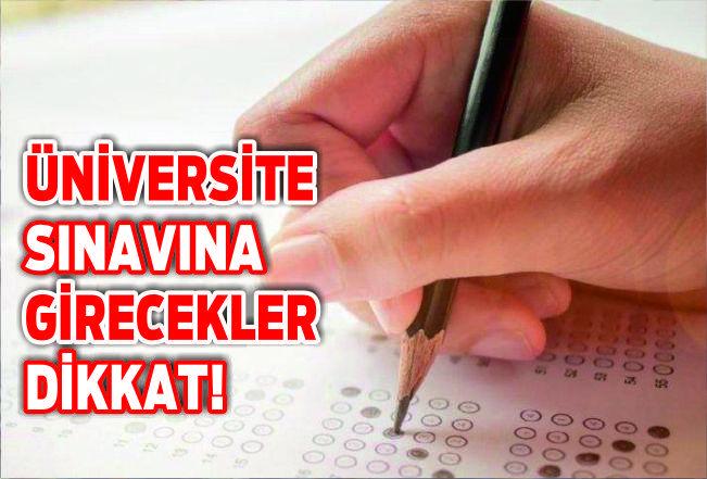 ÜNİVERSİTE SINAVINA GİRECEKLER DİKKAT!