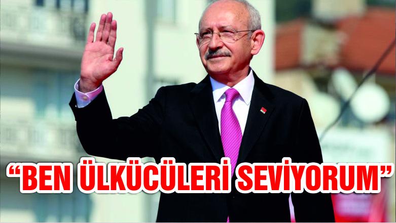 Kılıçdaroğlu: Ben bütün ülkücüleri seviyorum