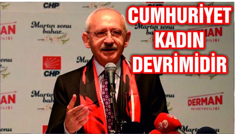 Kılıçdaroğlu: 'Cumhuriyet kadın devrimidir'