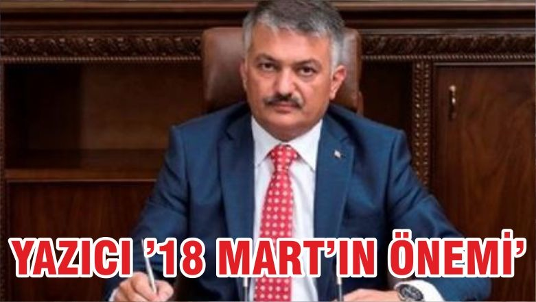 YAZICI '18 MART'IN ÖNEMİ'