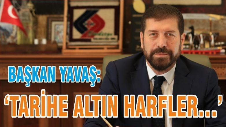 BAŞKAN YAVAŞ'TARİHE ALTIN HARFLER…'