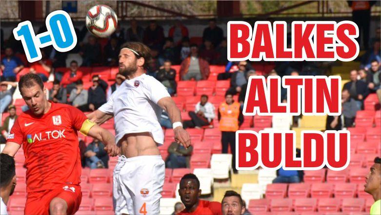 BALKES ALTIN BULDU: 1-0
