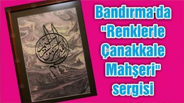 """Bandırma'da """"Renklerle Çanakkale Mahşeri"""" sergisi"""