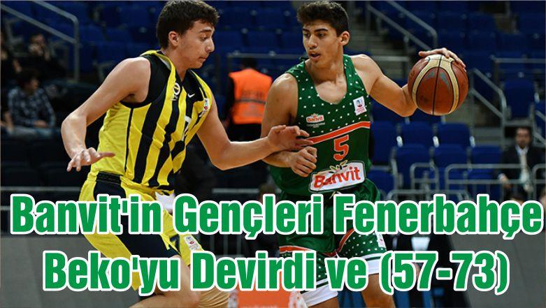 Banvit'in Gençleri Fenerbahçe Beko'yu Devirdi ve (57-73)