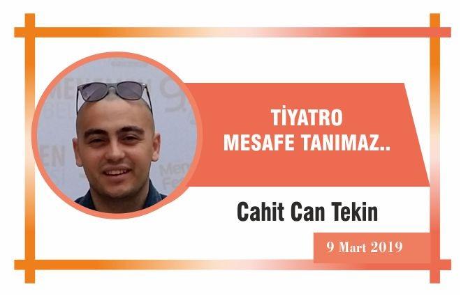 TİYATRO MESAFE TANIMAZ..