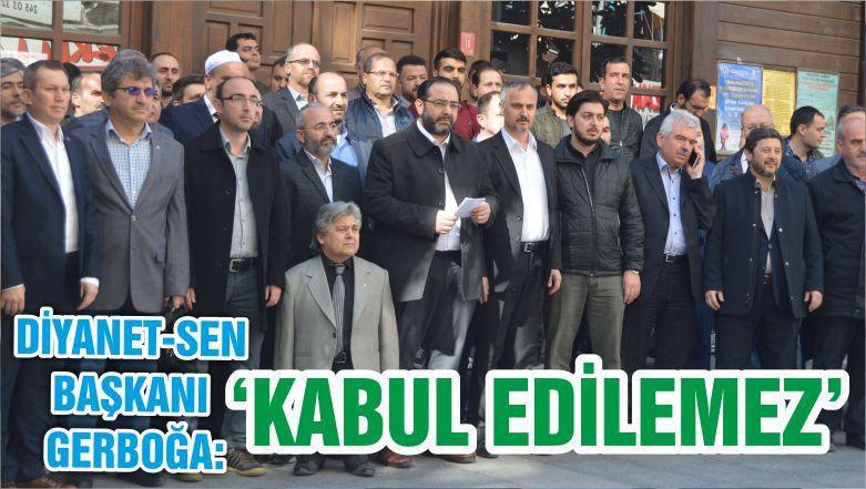 DİYANET-SEN 'KABUL EDİLEMEZ'
