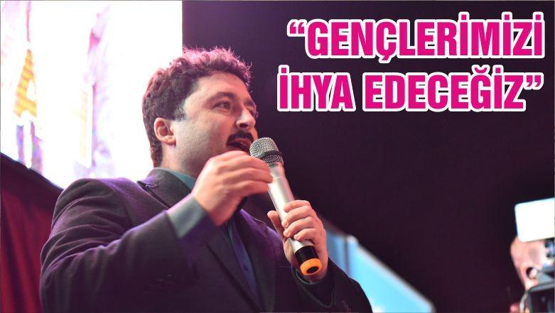 """""""GENÇLERİMİZİ İHYA EDECEĞİZ"""""""