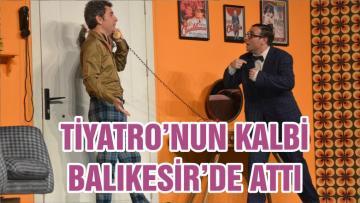 TİYATRO'NUN KALBİ BALIKESİR'DE ATTI