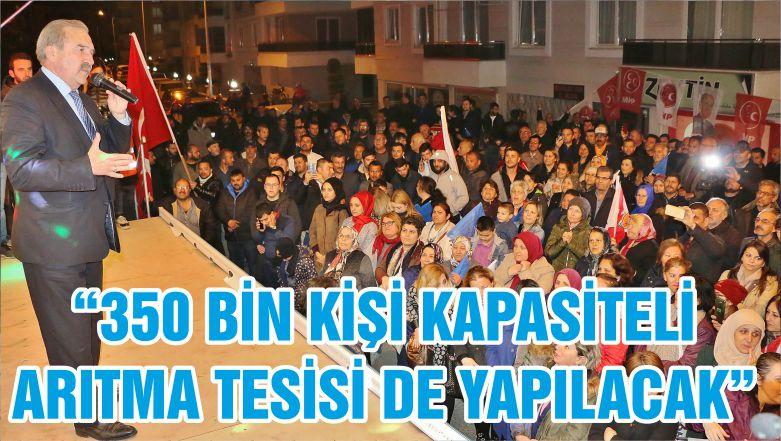 """""""350 BİN KİŞİ KAPASİTELİ ARITMA TESİSİ DE YAPILACAK"""""""