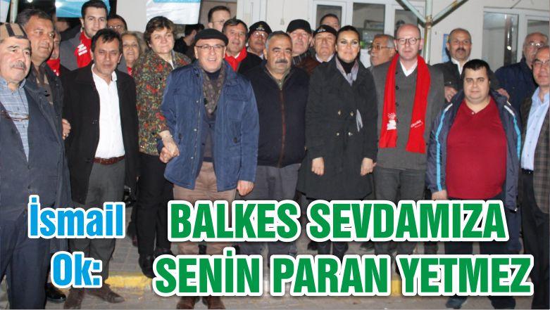 OK; BALKES SEVDAMIZA SENİN PARAN YETMEZ