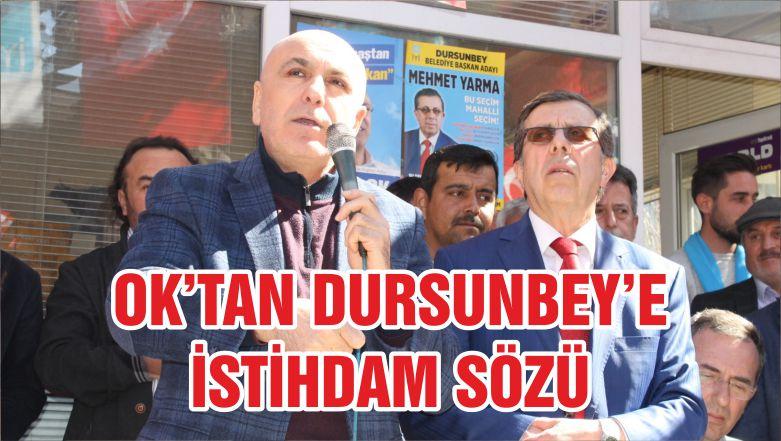 OK'TAN DURSUNBEY'E İSTİHDAM SÖZÜ