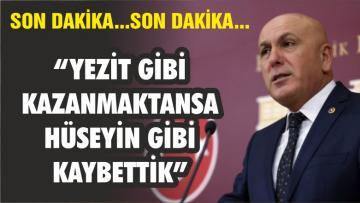 """""""YEZİT GİBİ KAZANMAKTANSA HÜSEYİN GİBİ KAYBETTİK"""""""