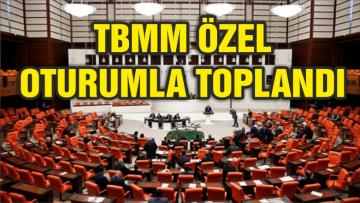 TBMM ÖZEL GÜNDEMLE TOPLANDI