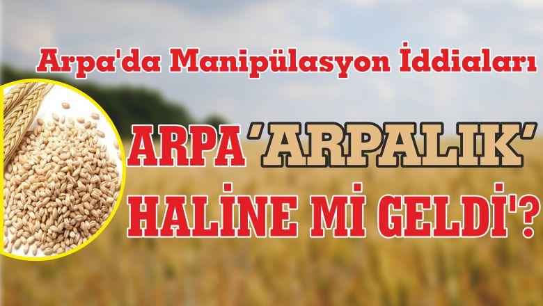 ARPA 'ARPALIK' HALİNE Mİ GELDİ'?