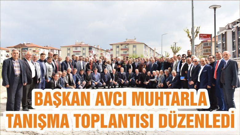 BAŞKAN AVCI MUHTARLA TANIŞMA TOPLANTISI DÜZENLEDİ