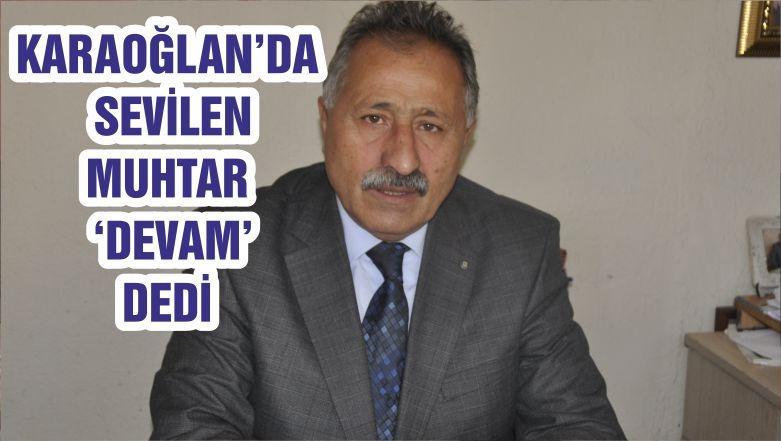 KARAOĞLAN'DA SEVİLEN MUHTAR 'DEVAM' DEDİ