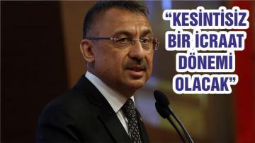 """""""KESİNTİSİZ BİR İCRAAT DÖNEMİ OLACAK"""""""