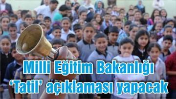 Milli Eğitim Bakanlığı 'Tatil' açıklaması yapacak