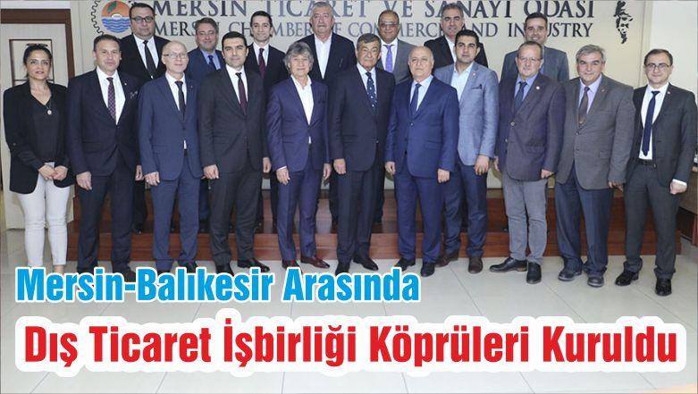 Mersin-Balıkesir Arasında Dış Ticaret İşbirliği Köprüleri Kuruldu