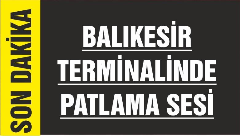 BALIKESİR TERMİNALİNDE PATLAMA
