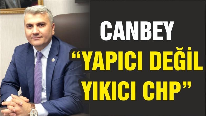 "CANBEY ""YAPICI DEĞİL YIKICI CHP"""