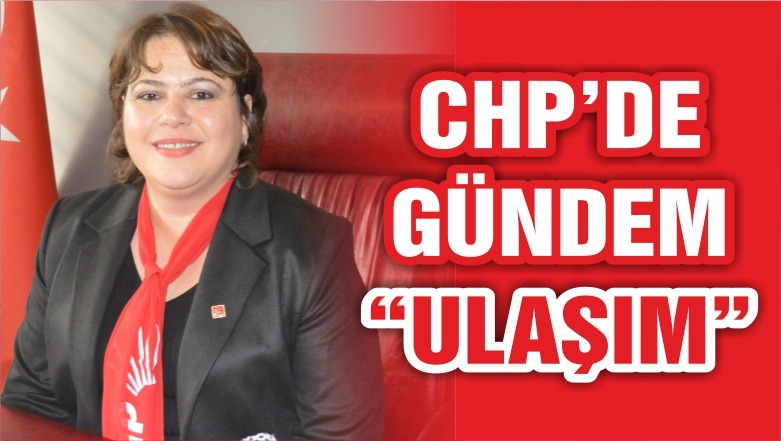"CHP'DEN GÜNDEM ""ULAŞIM"""