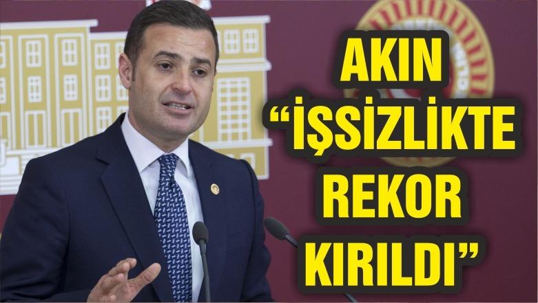 """AKIN """"İŞSİZLİKTE REKOR KIRILDI"""""""