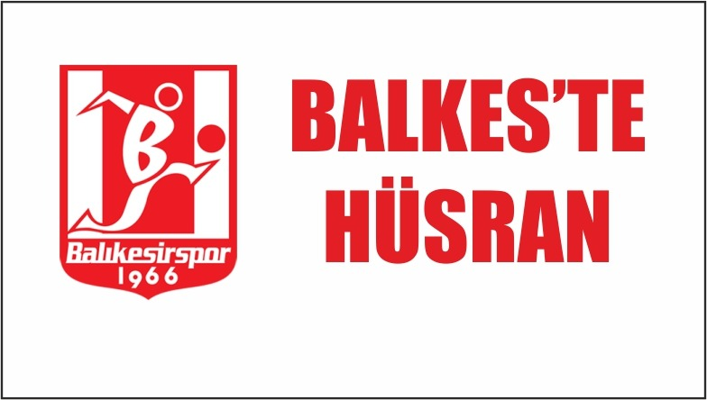 BALKES'TE HÜSRAN