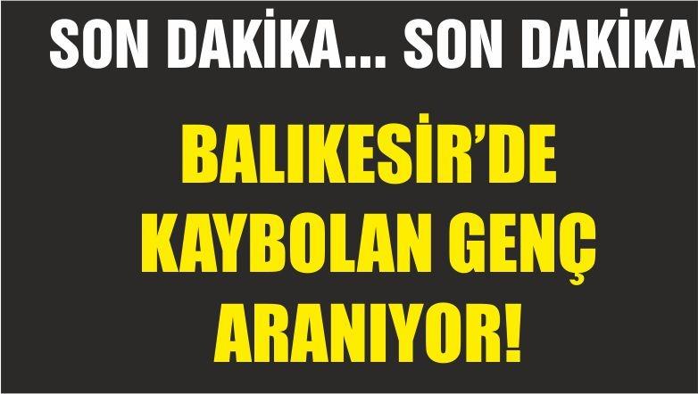 BALIKESİR'DE KAYBOLDU