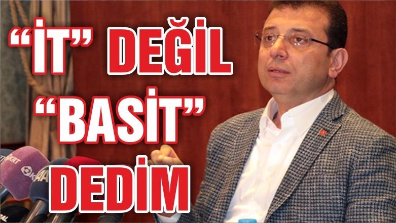"""İMAMOĞLU """"İT"""" DEĞİL """"BASİT"""" DEDİM"""