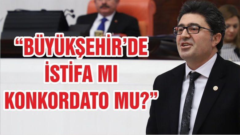 """""""BÜYÜKŞEHİR'DE İSTİFA MI KONKORDATO MU?"""""""