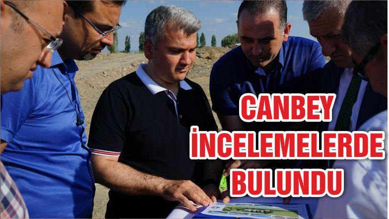 CANBEY İNCELEMELERDE BULUNDU