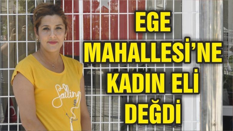 EGE MAHALLESİ'NE KADIN ELİ DEĞDİ