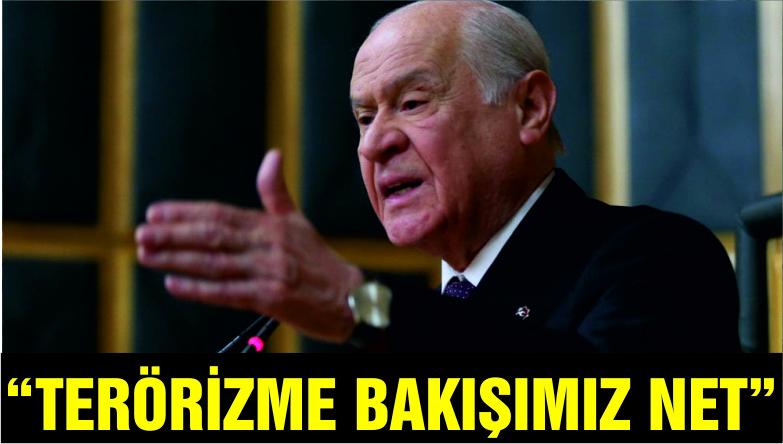 """BAHÇELİ """"TERÖRİZME BAKIŞIMIZ NETTİR"""""""
