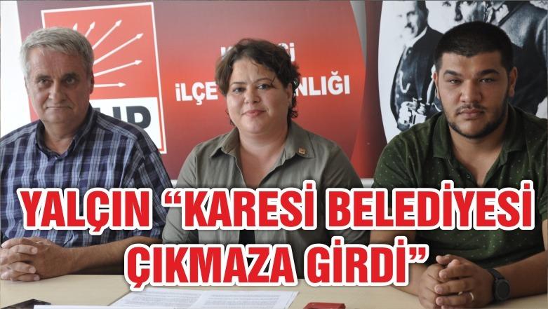 """YALÇIN """"KARESİ BELEDİYESİ ÇIKMAZA GİRDİ"""""""