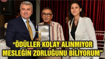 """""""ÖDÜLLER KOLAY ALINMIYOR MESLEĞİN ZORLUĞUNU BİLİYORUM"""""""