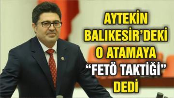 """AYTEKİN O ATAMAYA """"FETÖ TAKTİĞİ"""" DEDİ"""