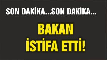 BAKAN İSTİFA ETTİ!