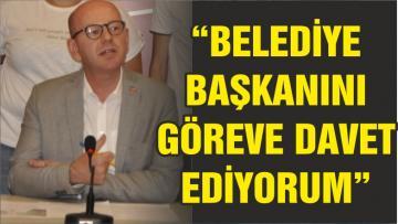 """""""BÜYÜKŞEHİR BELEDİYE BAŞKANINI GÖREVE DAVET EDİYORUM"""""""