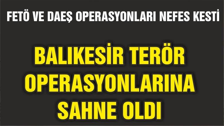 BALIKESİR'DE TERÖR OPERASYONLARI
