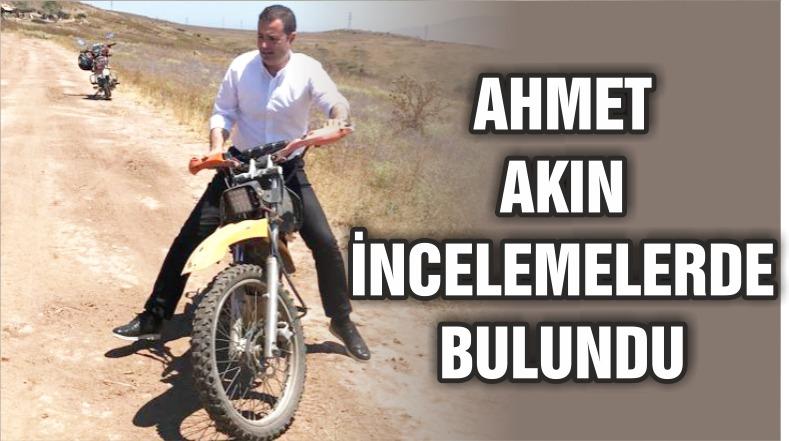 AKIN MOTORSİKLETLE İNCELEMELERDE BULUNDU