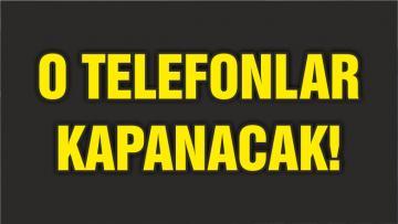 O TELEFONLAR 4 AYA KADAR KANAPANACAK