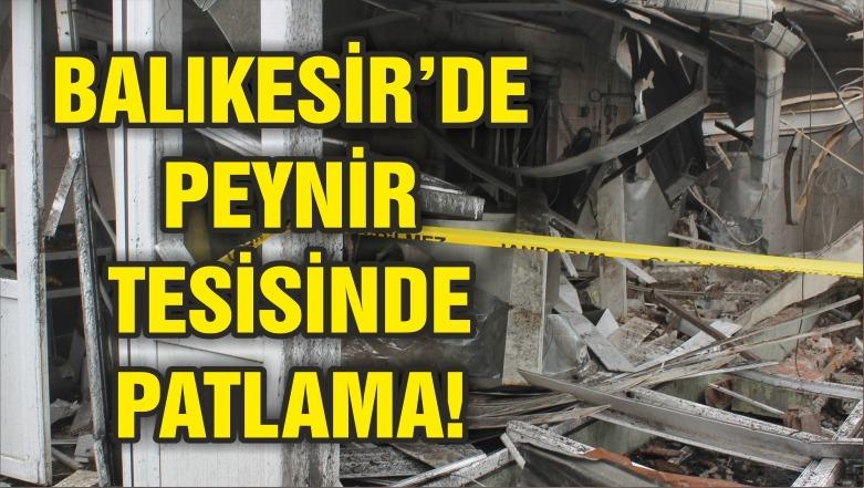 BALIKESİR'DE PEYNİR TESİSİNDE PATLAMA!