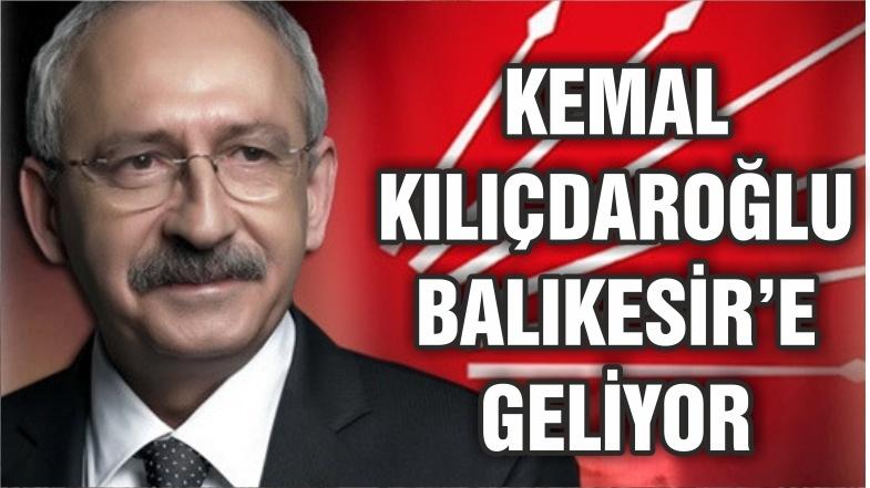 KILIÇDAROĞLU BALIKESİR'E GELİYOR