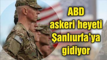 ABD askeri heyeti Şanlıurfa'ya gidiyor