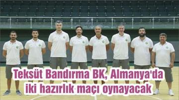 Teksüt Bandırma BK, Almanya'da iki hazırlık maçı oynayacak