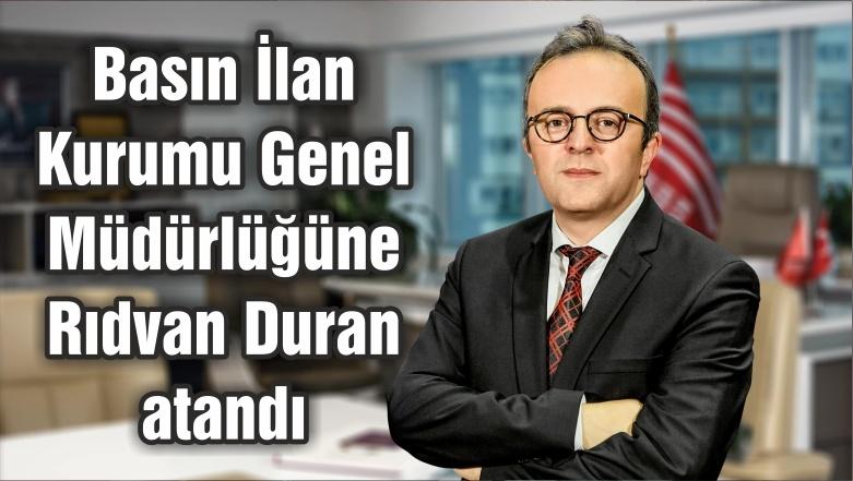 Basın İlan Kurumu Genel Müdürlüğüne Rıdvan Duran atandı