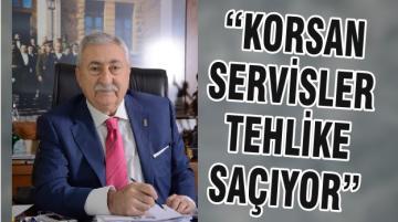 """""""KORSAN SERVİSLER TEHLİKE SAÇIYOR"""""""