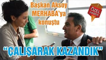"""""""ÇALIŞARAK KAZANDIK """""""