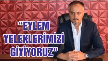 """""""EYLEM YELEKLERİMİZİ GİYİYORUZ"""""""